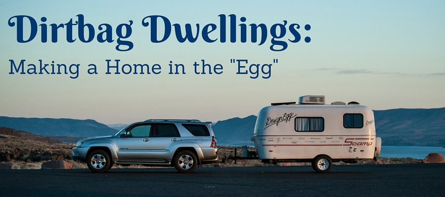 Dirtbag Dwellings Making A Home In The Egg