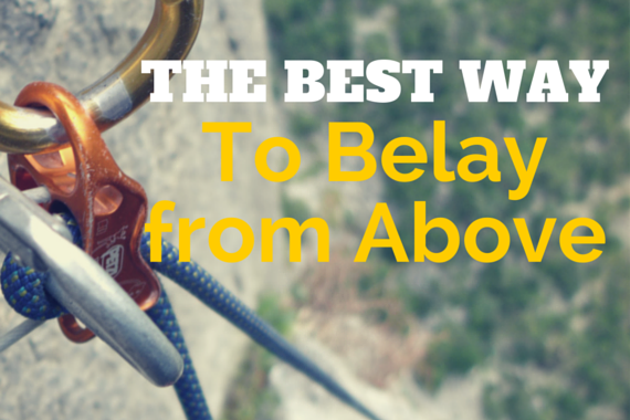 Multi-Pitch Rock Climbing Tips: The Best Way to Belay from Above