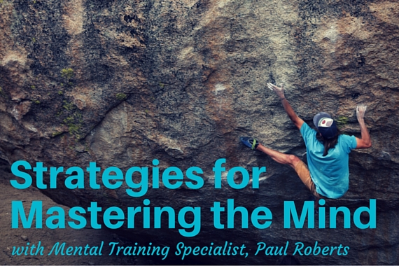Mastering the Mind: An Interview with Mental Training Specialist, Paul Roberts